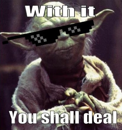 with-it-you-shall-deal-yoda